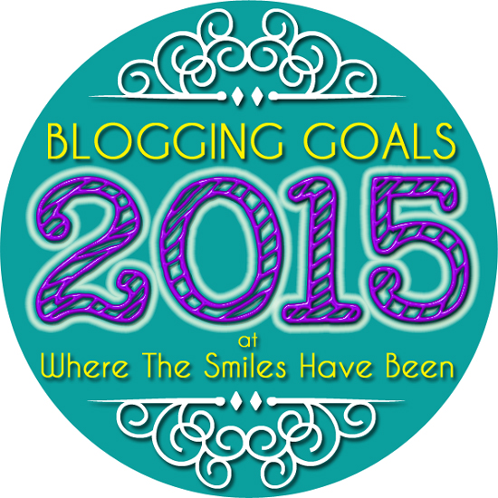2015 Blogging Goals at Where The Smiles Have Been