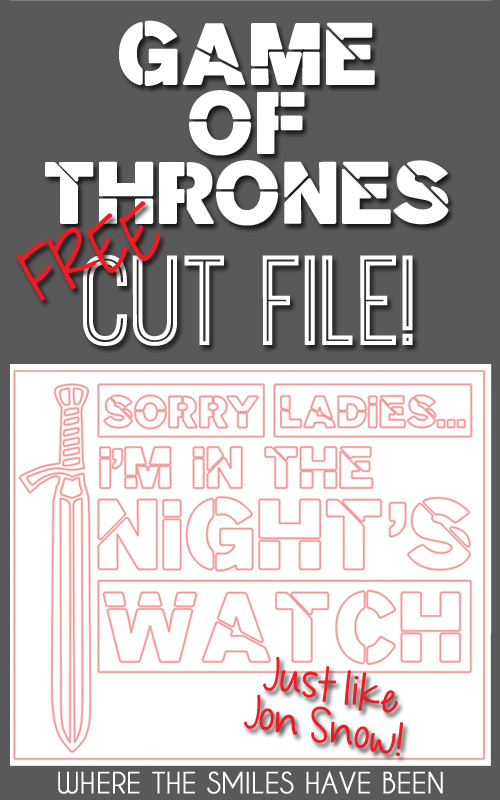 """Game of Thrones """"Sorry Ladies...I'm in the Night's Watch"""" FREE Cut File!"""