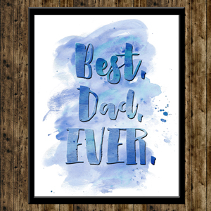 FREE Watercolor 'Best. Dad. Ever.' Printable | Where The Smiles Have Been